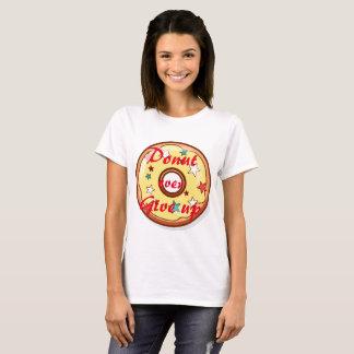 ドーナツは明るい面のup||の滞在を与えます tシャツ