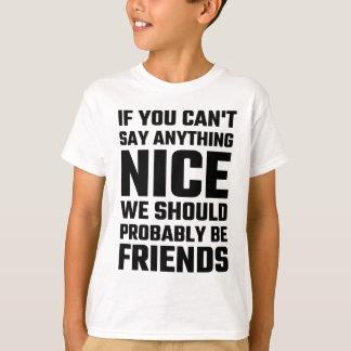 ニース何でも言うことができなければ私達はおそらくべきです Tシャツ