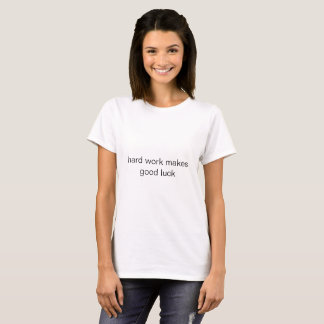 ハードワークは幸運のTシャツを作ります Tシャツ