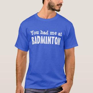 バドミントンで私がありました Tシャツ