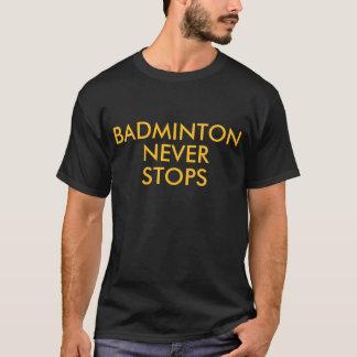 バドミントンは決してストップ Tシャツ