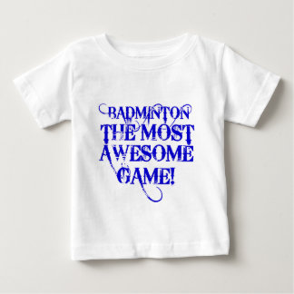 バドミントンほとんどの素晴らしいゲーム! ベビーTシャツ