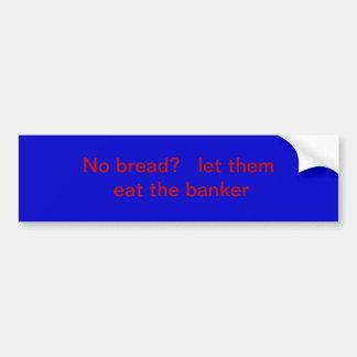 パン無しか。   それらが銀行家を食べるようにして下さい バンパーステッカー