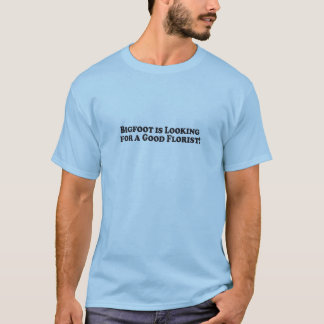 ビッグフットは基本よい花屋を-捜しています Tシャツ