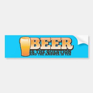 ビールは質問であり、答えはYESです! バンパーステッカー