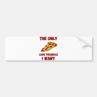 ピザ切れ-私がほしい唯一の三角関係 バンパーステッカー