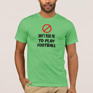 フットボールを遊ぶために私を作らないで下さい Tシャツ
