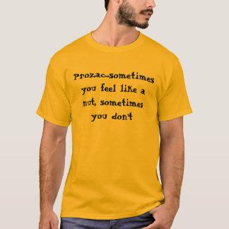 プロザック…時々あなたがナットのように感じる、sometim… tシャツ