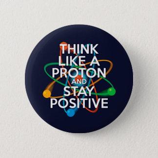 プロトンのように考え、前向きにとどまって下さい 缶バッジ
