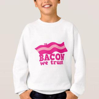 ベーコンで私達は信頼します スウェットシャツ