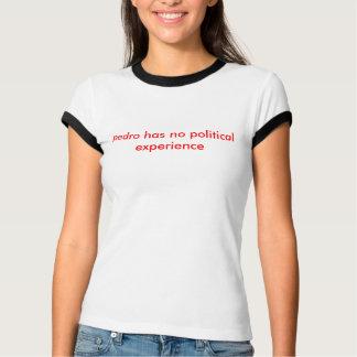 ペドロに政治経験がありません Tシャツ
