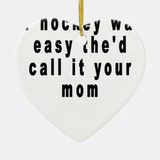 ホッケーが容易なthe'd呼出しそれあなたのお母さんのティーのshir セラミックオーナメント