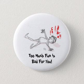 ボタン: たくさんの喜びはあなたのために悪いです 5.7CM 丸型バッジ