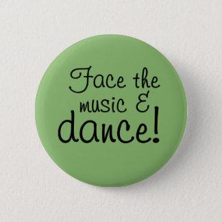 ボタン-音楽に直面して下さい及び踊って下さい! 5.7CM 丸型バッジ
