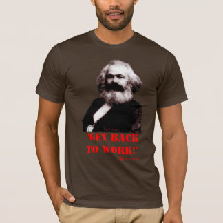 マルクス: 働くことを戻って下さい! (前部だけ) Tシャツ