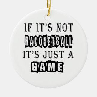 ラケットボールでなければそれはちょうどゲームです セラミックオーナメント