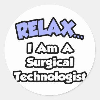 リラックスして下さい。 私は外科科学技術者です ラウンドシール