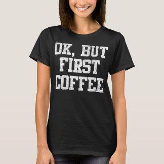ヴィンテージのOk、しかし最初コーヒー Tシャツ