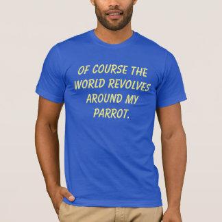 世界が私のオウムのまわりで回転させるTシャツ Tシャツ