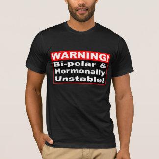 両極およびホルモン的に不安定な、警告のワイシャツ Tシャツ