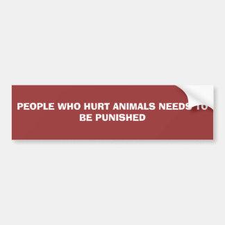人々WHOの傷ついた動物は罰される必要があります バンパーステッカー