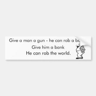 人に彼が銀行を奪ってもいい銃を与えて下さい バンパーステッカー