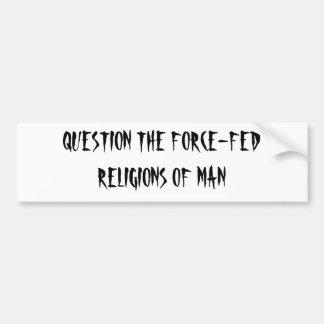 人の無理やり与えられた宗教に質問して下さい バンパーステッカー