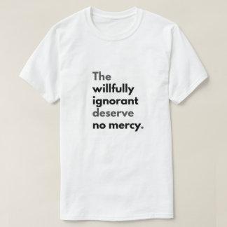 """人の""""故意に知らない慈悲""""にティー値しないで下さい Tシャツ"""