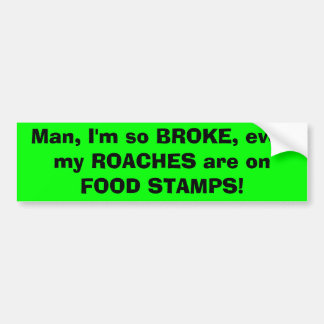 人、私は食糧に、私のゴキブリあります…ありましたり従って壊れました バンパーステッカー