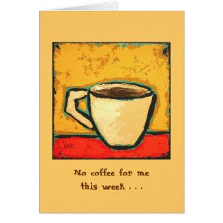 今週私のためのコーヒー無し…カード カード