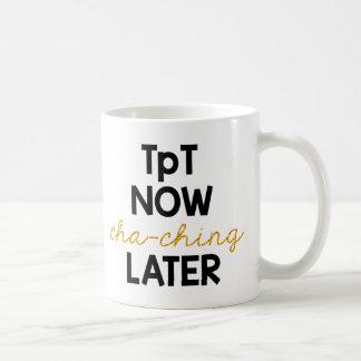 今TpT、後でCha Ching! コーヒーマグカップ