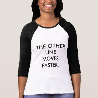 他のラインはより速く動きます Tシャツ