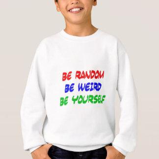 任意があります風変わりがありますあなた自身があって下さい スウェットシャツ