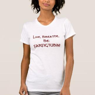 住んで下さい、呼吸して下さい、次のとおりであって下さい: FARFIGTUBIN! Tシャツ
