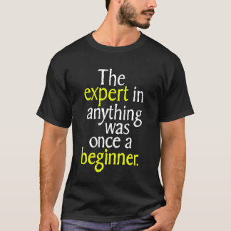 何でもの専門家はかつて初心者でした Tシャツ