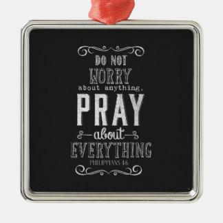何でもを祈りますすべてについて心配しないで下さい メタルオーナメント