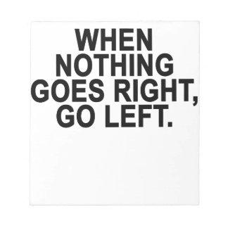 何も正しく行かないとき左T-Shirts.pngは行きます ノートパッド