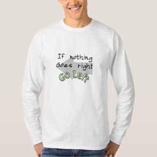 何も正しく行かなかったら、左に行って下さい Tシャツ