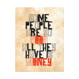 何人かの人々あります従って持っている貧乏人はすべてお金です キャンバスプリント
