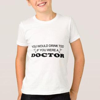 余りに飲み物の-医者 Tシャツ