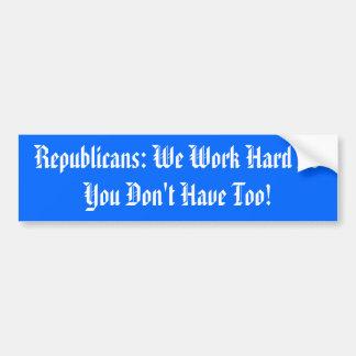 共和党員: 私達は懸命を働かせます従って持っていません! バンパーステッカー
