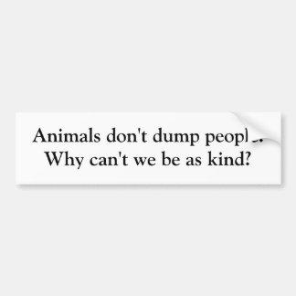 動物は人々を投げ出しません。 私達がkとしてなぜ…あってはいけないか バンパーステッカー