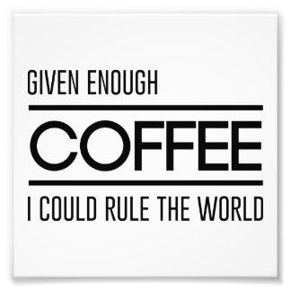 十分なコーヒーに私は与えられて世界を支配できます フォトプリント