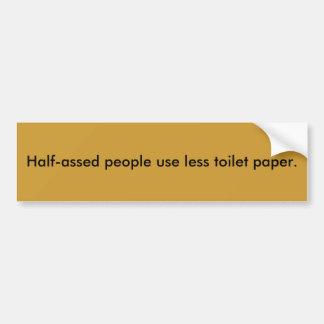 半assed人々はより少ないトイレットペーパーを使用します バンパーステッカー