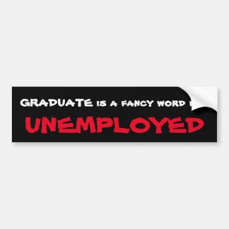 卒業生は失業者のためのファンシーな単語です バンパーステッカー