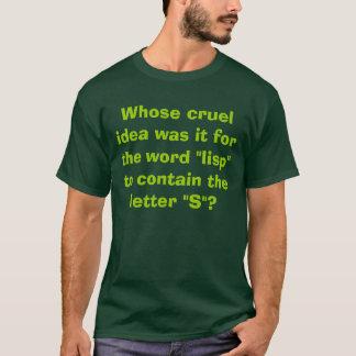 """単語""""lisp""""のためのそれはだれの残酷なアイディア…だったか tシャツ"""