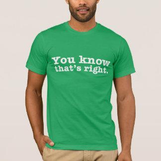 右のティーである知っています Tシャツ