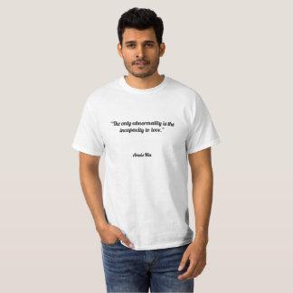 """""""唯一の異常は愛するべき無能力です。"""" Tシャツ"""