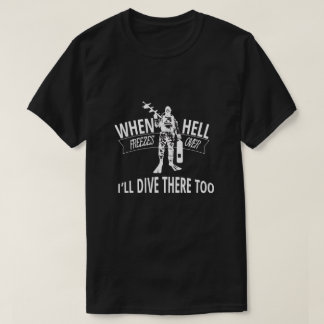 地獄が凍っている場合、私はそこに潜りますも Tシャツ