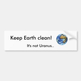 地球をきれい保って下さい! 、それは天王星ではないです。 バンパーステッカー